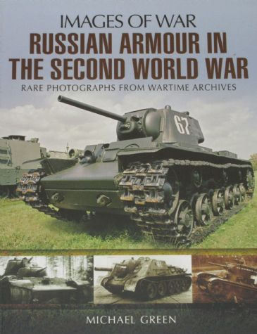 Russian Armour in the Second World War, by Michael Green, subtitled 'Images of War - Rare Photographs from Wartime Archives'